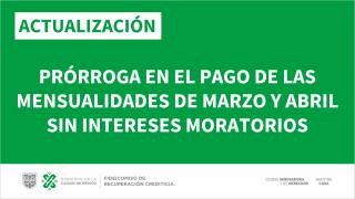 PRÓRROGA EN EL PAGO DE LA MENSUALIDAD DE MARZO Y ABRIL SIN INTERESES MORATORIOS
